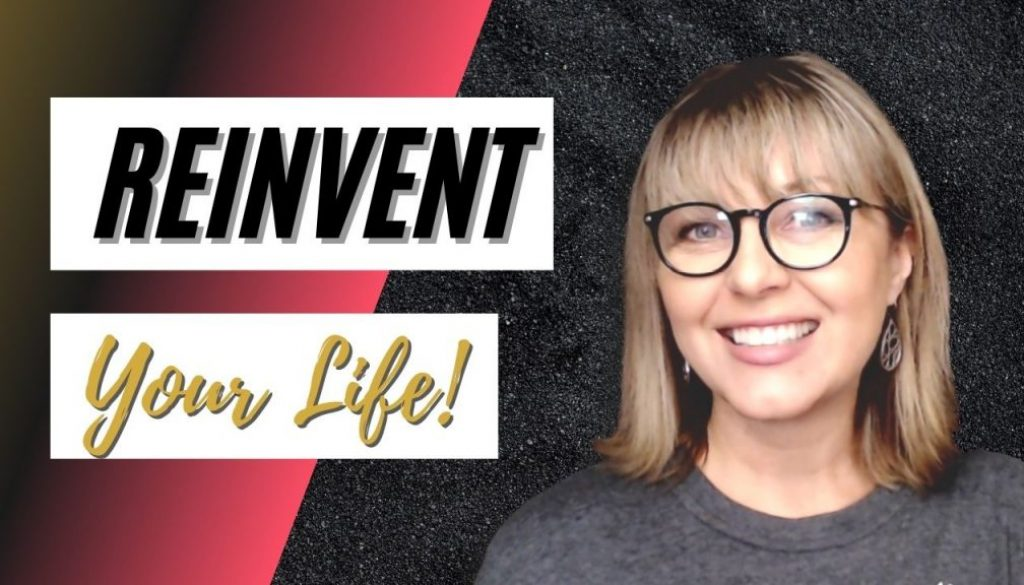 How to Reinvent your Life!